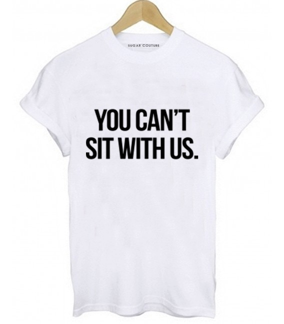 Tricou You Can't sit with US